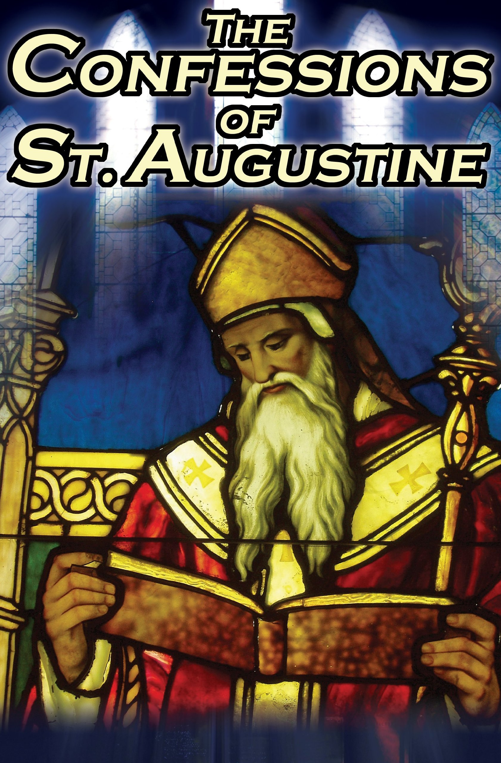 Confessions of St. Augustine: The Original, Classic Text by Augustine Bishop of Hippo, His Autobiography and Conversion Story PDF
