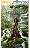 The Arcadian Druid: Age Of Magic - A Kurtherian Gambit Series (Tales of the Feisty Druid Book 1)