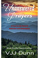 Unanswered Prayers: A True To Life Story of Addiction and Redemption (Tapestry Series Book 2) Kindle Edition