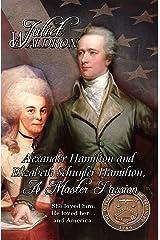 Alexander Hamilton and Elizabeth Schuyler Hamilton: A Master Passion Kindle Edition