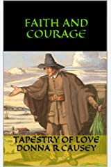 Faith and Courage: 2nd edition -A Novel of Colonial America (Tapestry of Love Book 2): Book 2 in Tapestry of Love Series Kindle Edition
