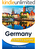 Germany Travel Guide: 100 Must Do!
