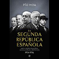 La Segunda República Española: Nacimiento, evolución y destrucción de un régimen 1931-1936 (Spanish Edition)