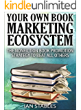 YOUR OWN BOOK MARKETING ECOSYSTEM: The nonfiction book promotion strategy to beat all others (How to Write a Book and Sell It Series 6)