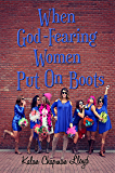 When God-Fearing Women Put On Boots: A Southern Chick-Lit Mystery (The MisAdventures of Miss Lilly Book 4)