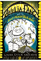 Amelia Fang and the Half-Moon Holiday (The Amelia Fang Series) Kindle Edition
