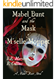 Mabel Bunt and the Mask of M'selle Moppet (A Mabel Bunt Novel Book 2)