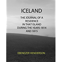 ICELAND: THE JOURNAL OF A RESIDENCE IN THAT ISLAND DURING THE YEARS 1814 AND 1815