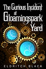 The Curious Incident at Gloamingspark Yard Kindle Edition