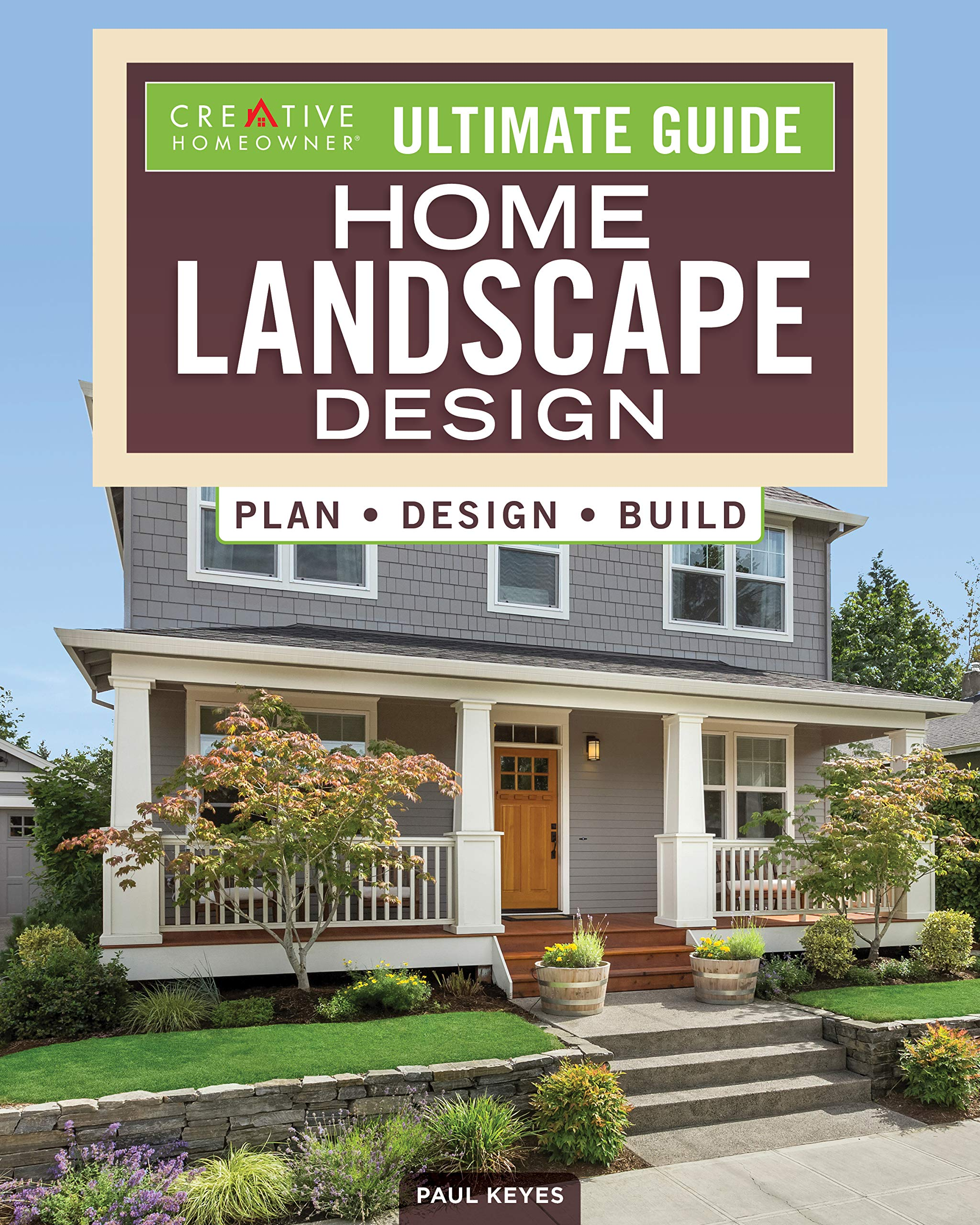Ultimate Guide Home Landscape Design Plan Design Build Creative Homeowner Comprehensive Resource To Fundamentals Budgeting Installing Planting Hardscaping And More To Create Your Dream Yard Paul Keyes 9781580118644 Amazon Com Books