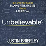 Unbelievable?: Why After Talking with Atheists for Ten Years I'm Still a Christian