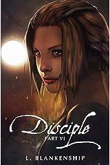 Disciple, Part VI Kindle Edition