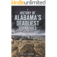 A History of Alabama's Deadliest Tornadoes: Disaster in Dixie