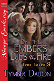 By the Embers Dies the Fire [Triple Trouble 9] (Siren Publishing Menage Everlasting)