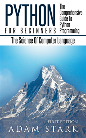 Python: Python Programming For Beginners - The Comprehensive Guide To Python Programming: Computer Programming; Computer Language; Computer Science (Machine Language)
