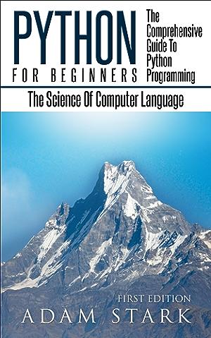 Python: Python Programming For Beginners - The Comprehensive Guide To Python Programming: Computer Programming; Computer Language; Computer Science (Machine Language)