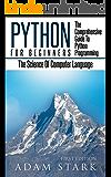 Python: Python Programming For Beginners - The Comprehensive Guide To Python Programming: Computer Programming, Computer Language, Computer Science (Machine Language) (English Edition)