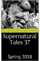Supernatural Tales 37: Spring 2018 Kindle Edition