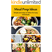 Meal Prep Ideas: Brilliant Recipes, Easy, and Healthy Ways of Creating Meals in Advance