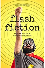 Flash Fiction: Mix-and-Match Writing Prompts Kindle Edition