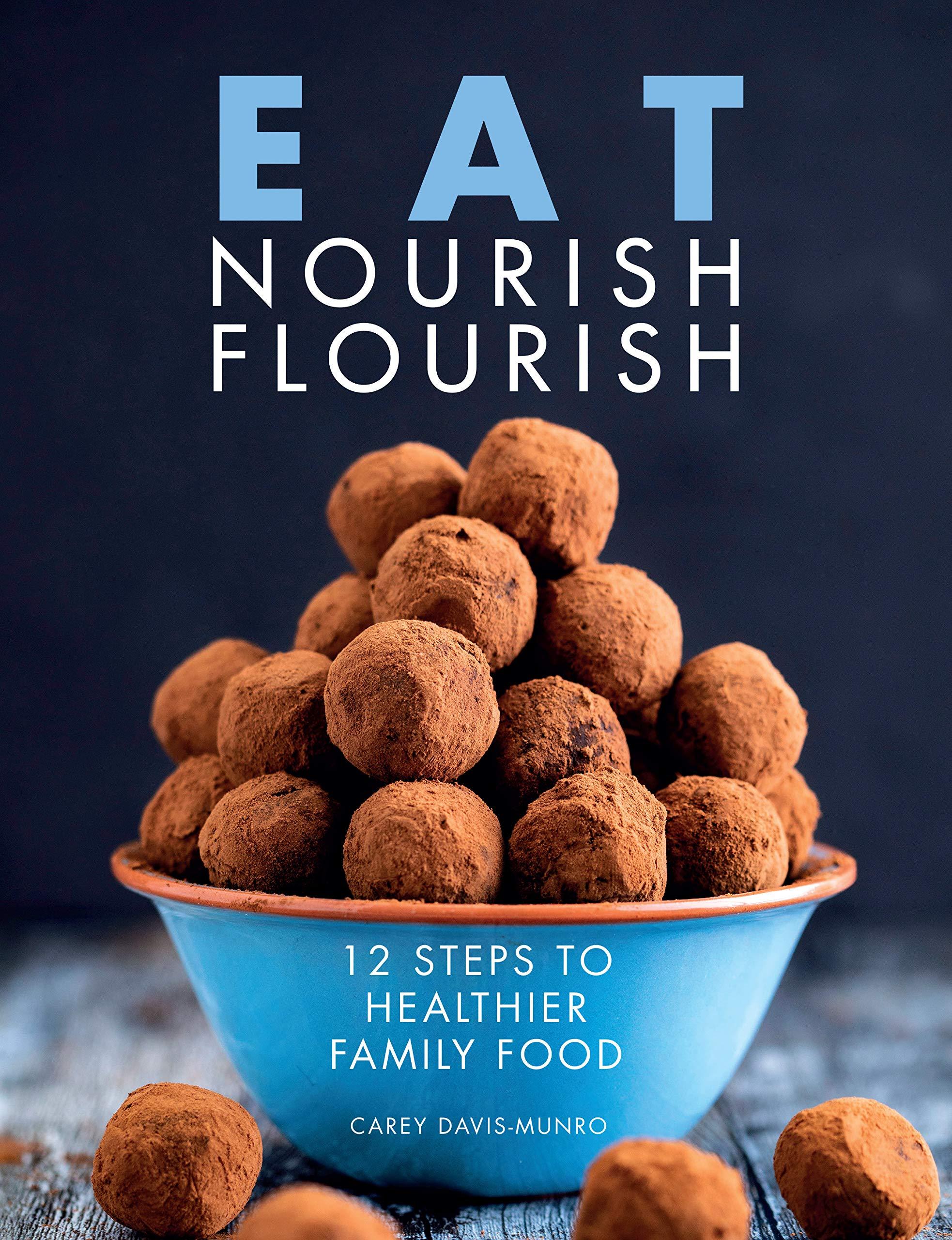 Eat Nourish Flourish: 12 Steps to Healthier Family Food ...