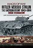 Hitler versus Stalin: The Eastern Front 1943 - 1944: Kursk to Bagration (Images of War)