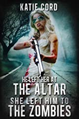 He Left Her at the Altar, She Left Him to the Zombies Kindle Edition