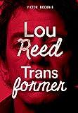 Transformer. A História Completa de Lou Reed