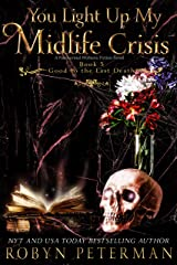 You Light Up My Midlife Crisis: A Paranormal Women's Fiction Novel: Good to the Last Death Book Five Kindle Edition