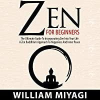 Zen: Zen for Beginners: The Ultimate Guide to Incorporating Zen into Your Life: A Zen Buddhism Approach to Happiness and Inner Peace