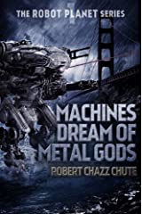 Machines Dream of Metal Gods (The Robot Planet Series Book 1) Kindle Edition