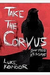 Take The Corvus: Short Stories & Essays Kindle Edition