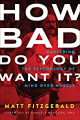 How Bad Do You Want It?: Mastering the Psychology of Mind over Muscle Kindle Edition