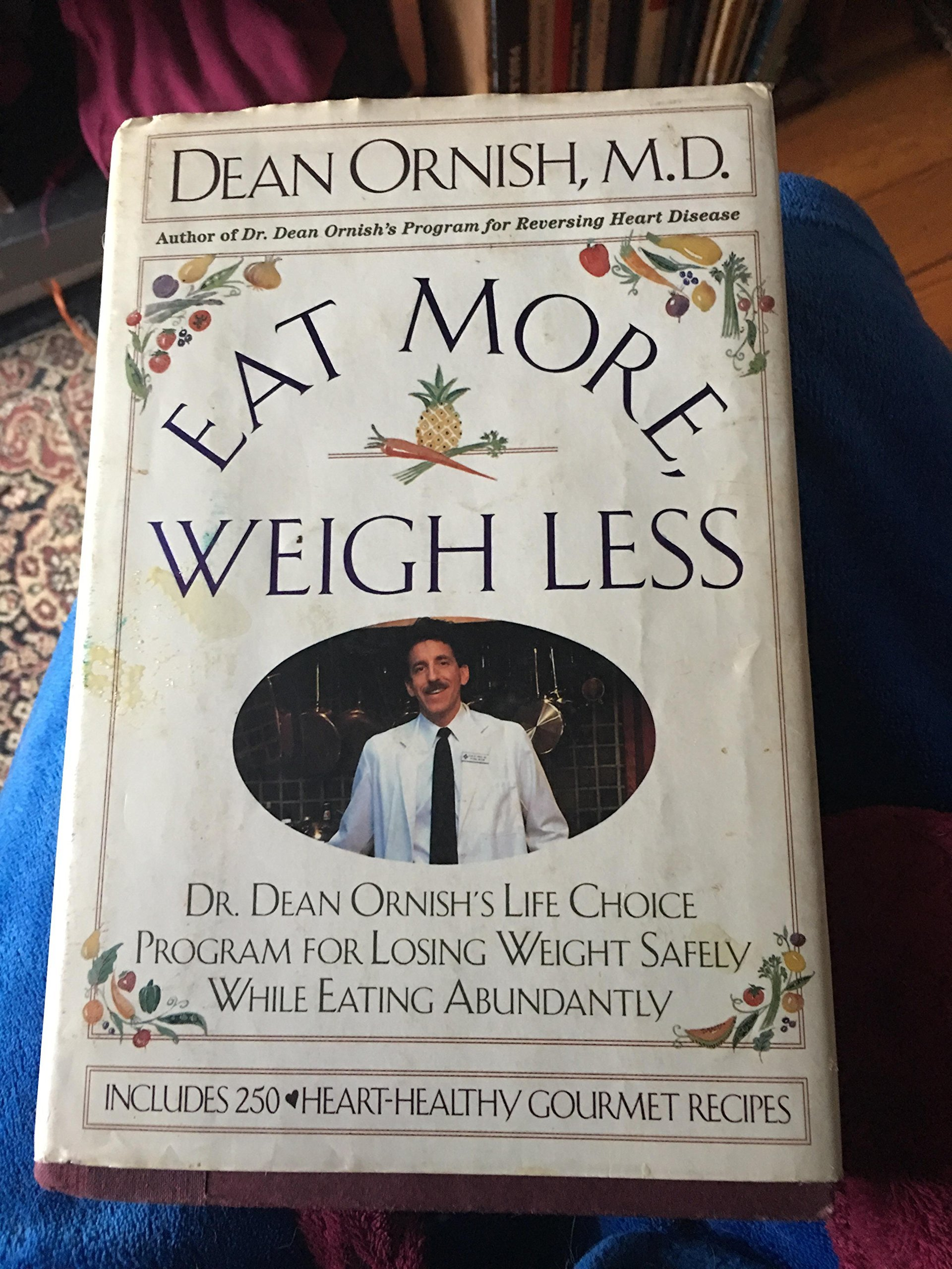 Weigh Less Eat More Dean Ornishs Life Choice Program for Losing Weight Safely While Eating Abundantly Dr