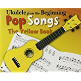 Ukulele From The Beginning: Pop Songs - The Yellow Book (Recorder from the Beginning)