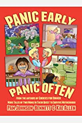 Panic Early, Panic Often: more true stories from two moms in their quest to survive motherhood Kindle Edition