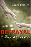 Betrayal - Rose & Alfie's story (The Betrayal series Book 1)