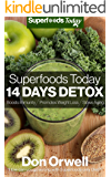 Superfoods Today - 14 Days Detox: Enjoy Weight Maintenance Diet, Wheat Free Diet, Whole Foods Diet, Gluten Free Diet, Antioxidants & Phytochemicals, Healthy ... Diet, Heart Healthy Diet : Detox Diet Foods