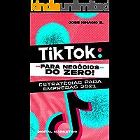 Tik Tok: do zero! Estratégias para empresas 2021.: Guia com informações valiosas sobre como ganhar dinheiro na TIK TOK…