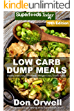 Low Carb Dump Meals: Over 225+ Low Carb Slow Cooker Meals, Dump Dinners Recipes, Quick & Easy Cooking Recipes, Antioxidants & Phytochemicals, Soups Stews ... Weight Loss Transformation Book Book 9)