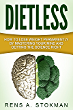 Dietless: How To Lose Weight Permanently By Mastering Your Mind And Getting The Science Right