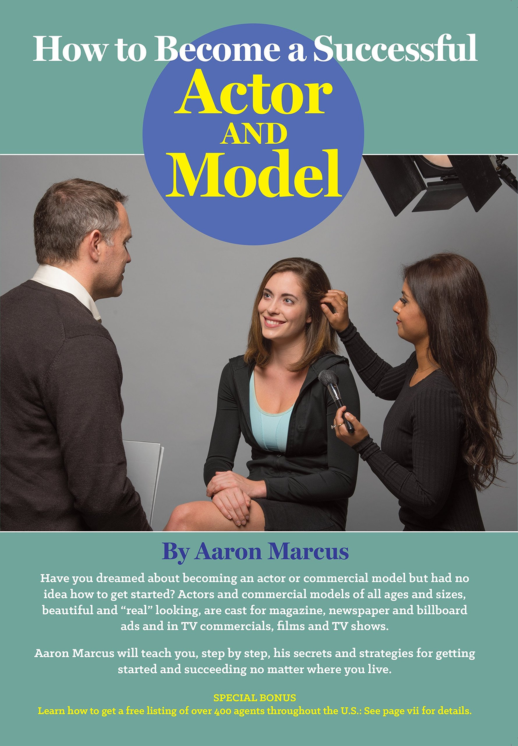 How to Become a Successful Actor and Model: From Getting Discovered to  Landing Your Dream Audition and Role, the Ultimate Step by Step, No Luck  Required ...