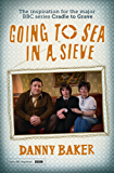 Going to Sea in a Sieve: The Autobiography