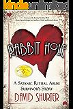 Rabbit Hole: A Satanic Ritual Abuse Survivor's Story