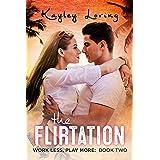 The Flirtation (Work Less, Play More Book 2)