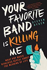 Your Favorite Band Is Killing Me: What Pop Music Rivalries Reveal About the Meaning of Life Kindle Edition