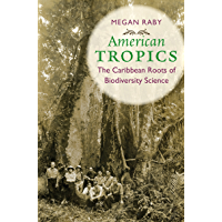 American Tropics: The Caribbean Roots of Biodiversity Science (Flows, Migrations, and Exchanges) (English Edition)