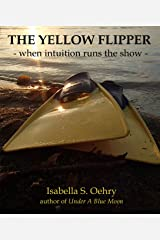 The Yellow Flipper: - when intuition runs the show - Kindle Edition