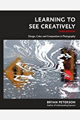Learning to See Creatively, Third Edition: Design, Color, and Composition in Photography Paperback