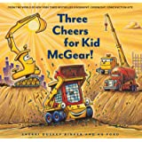 Three Cheers for Kid McGear!: (Family Read Aloud Books, Construction Books for Kids, Children's New Experiences Books, Storie
